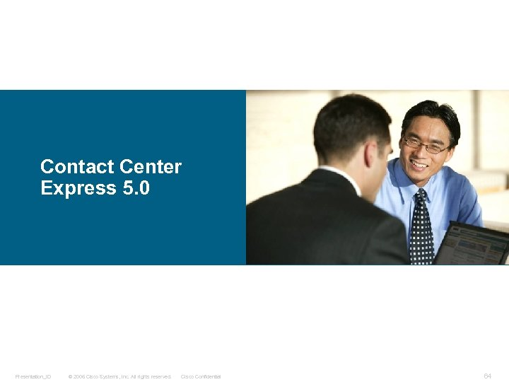 Contact Center Express 5. 0 Presentation_ID © 2006 Cisco Systems, Inc. All rights reserved.