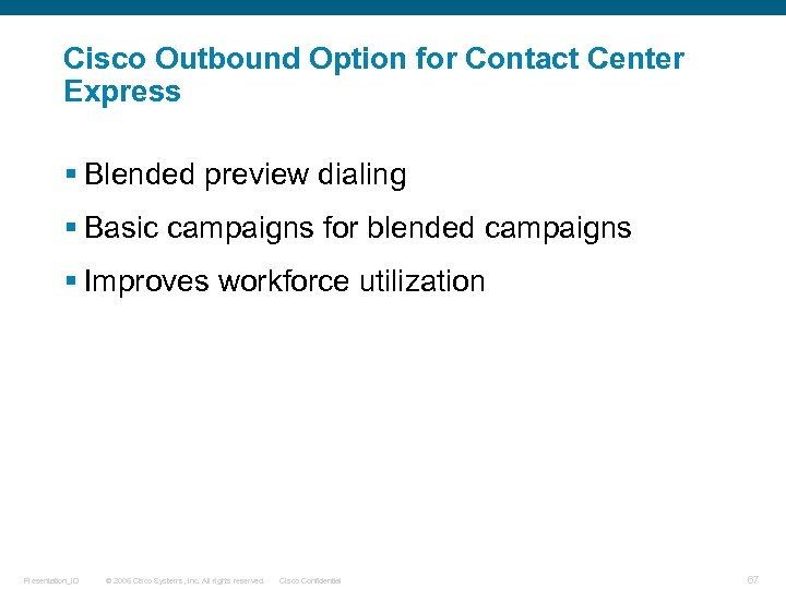 Cisco Outbound Option for Contact Center Express § Blended preview dialing § Basic campaigns