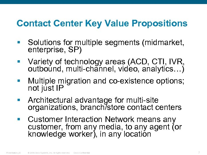 Contact Center Key Value Propositions § Solutions for multiple segments (midmarket, enterprise, SP) §