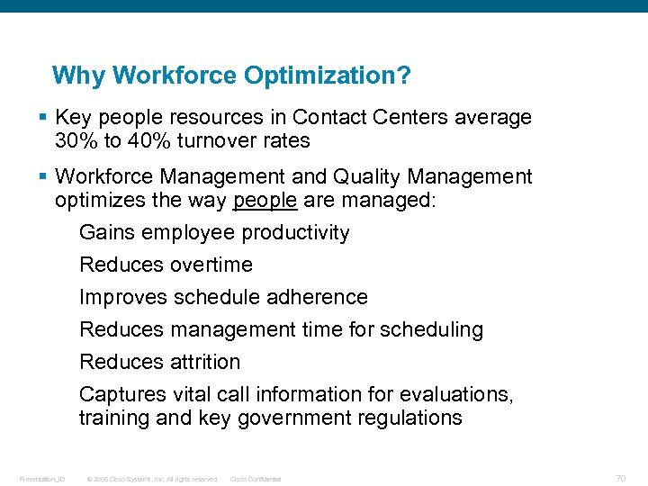 Why Workforce Optimization? § Key people resources in Contact Centers average 30% to 40%