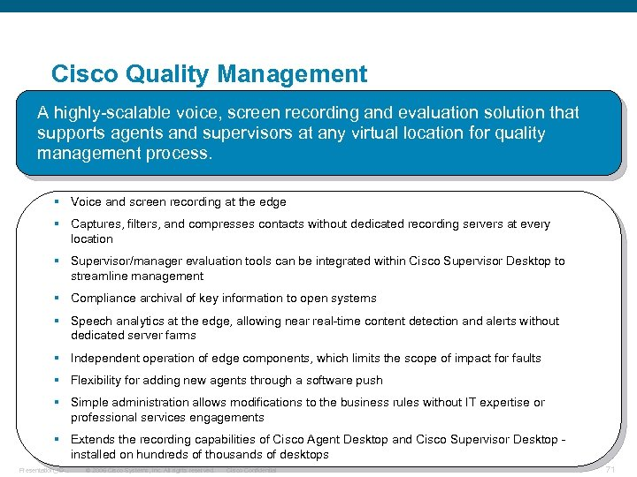Cisco Quality Management A highly-scalable voice, screen recording and evaluation solution that supports agents