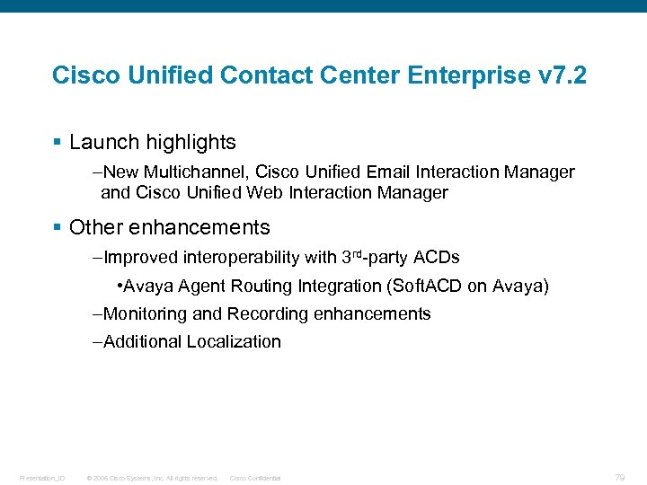 Cisco Unified Contact Center Enterprise v 7. 2 § Launch highlights –New Multichannel, Cisco