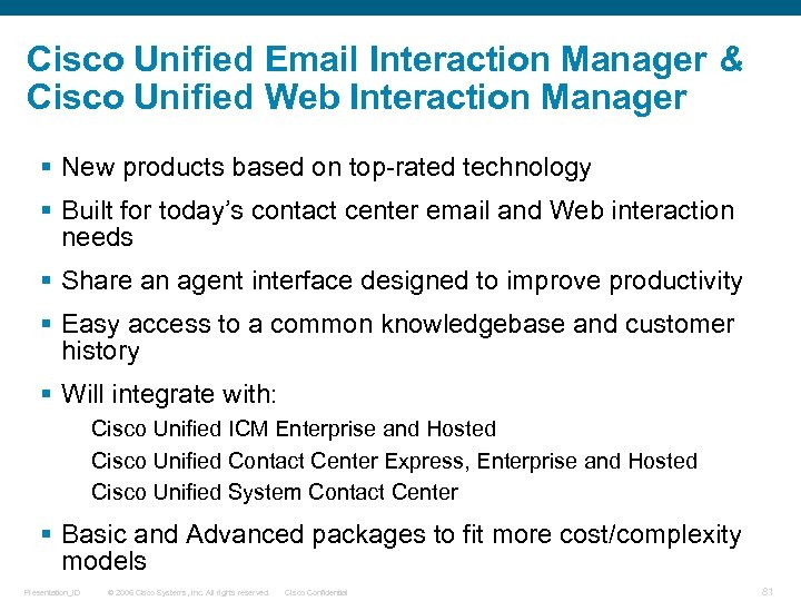 Cisco Unified Email Interaction Manager & Cisco Unified Web Interaction Manager § New products