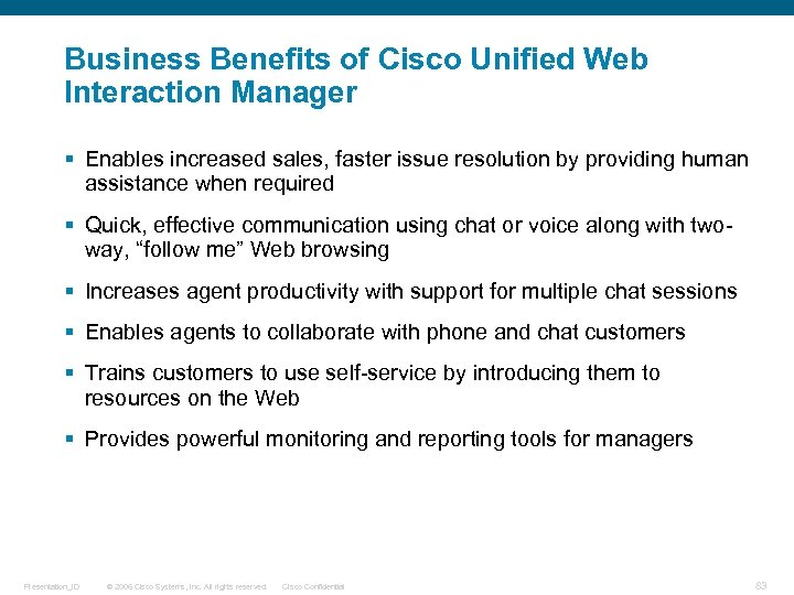 Business Benefits of Cisco Unified Web Interaction Manager § Enables increased sales, faster issue