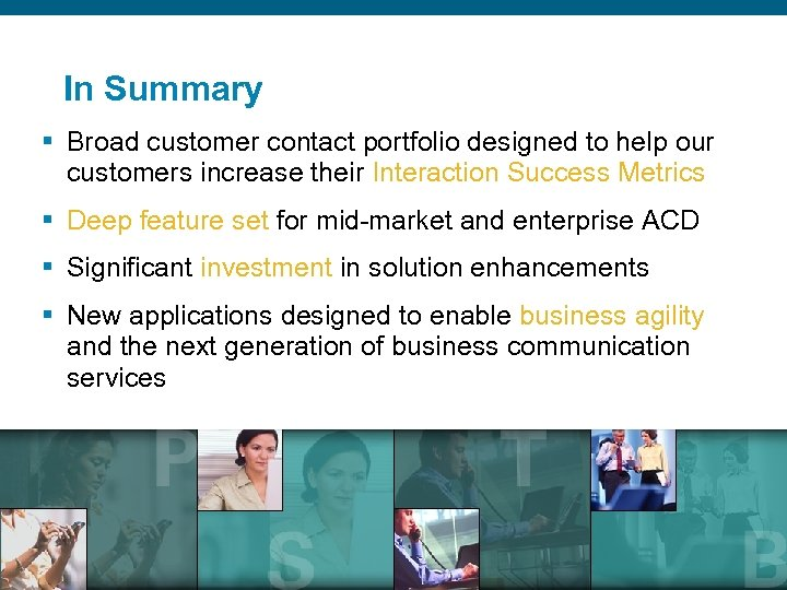 In Summary § Broad customer contact portfolio designed to help our customers increase their