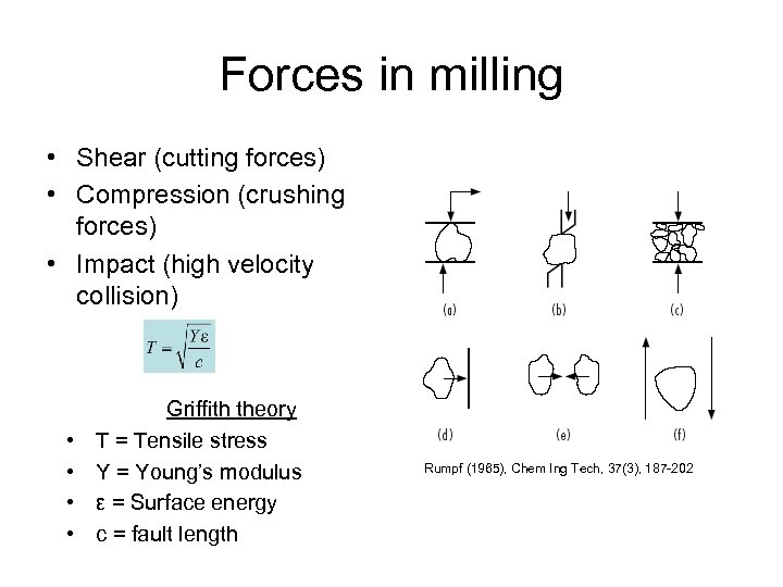 Forces in milling • Shear (cutting forces) • Compression (crushing forces) • Impact (high