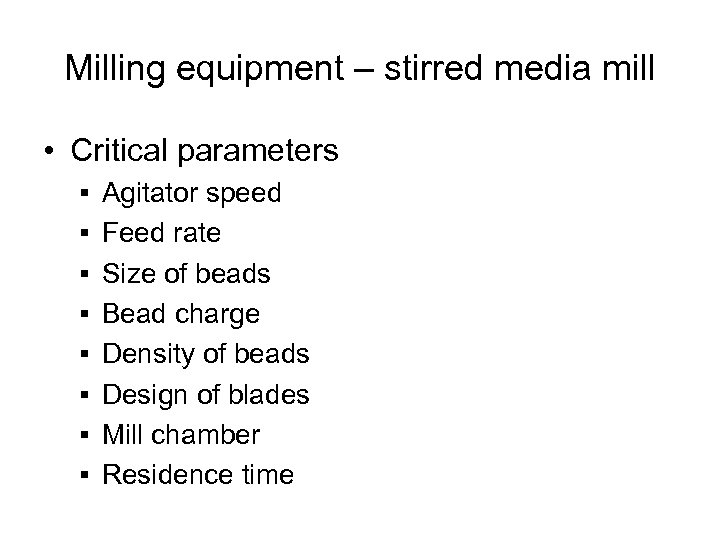 Milling equipment – stirred media mill • Critical parameters § Agitator speed § Feed