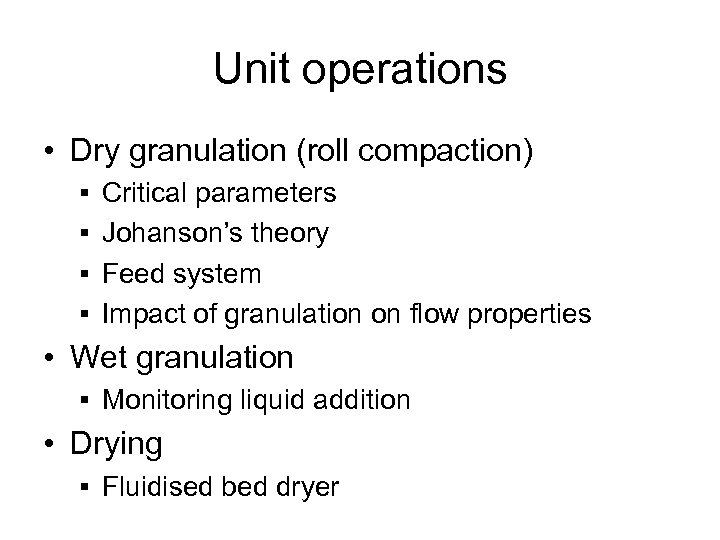 Unit operations • Dry granulation (roll compaction) § Critical parameters § Johanson's theory §