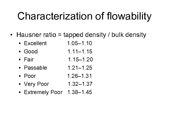 Characterization of flowability • Hausner ratio = tapped density / bulk density § Excellent