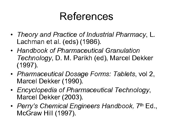 References • Theory and Practice of Industrial Pharmacy, L. Lachman et al. (eds) (1986).