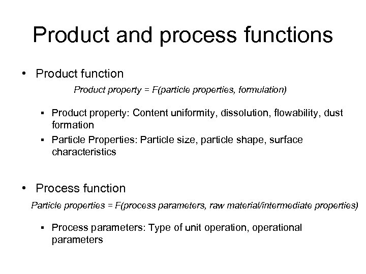Product and process functions • Product function Product property = F(particle properties, formulation) §
