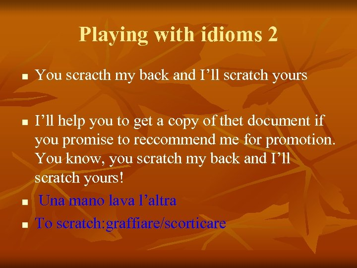 Playing with idioms 2 n n You scracth my back and I'll scratch yours