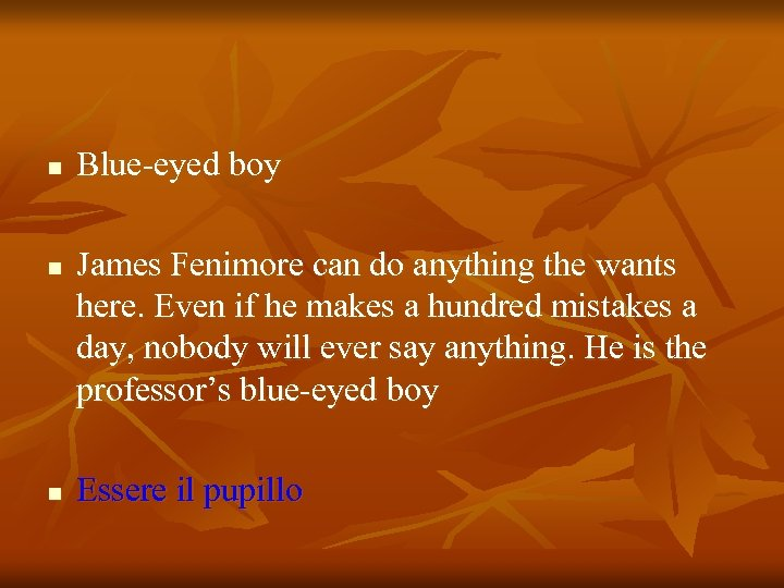n n n Blue-eyed boy James Fenimore can do anything the wants here. Even
