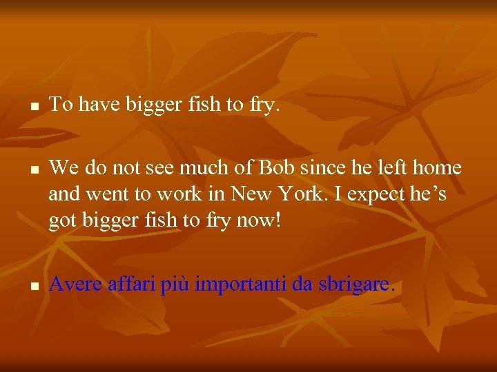 n n n To have bigger fish to fry. We do not see much