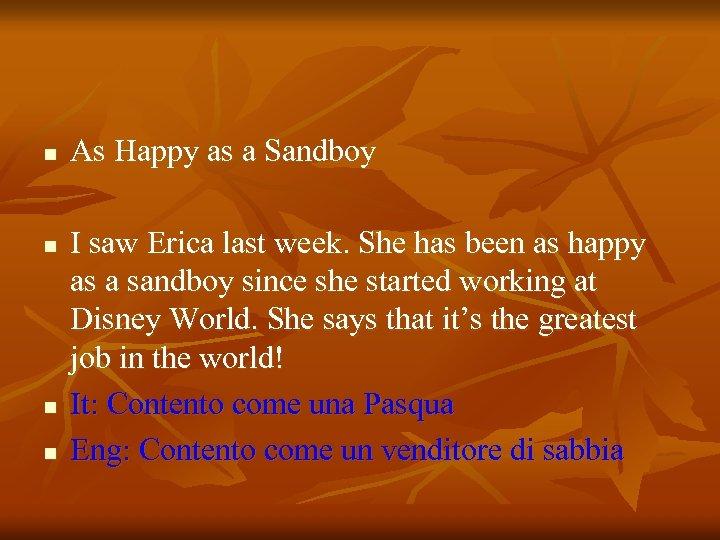 n n As Happy as a Sandboy I saw Erica last week. She has