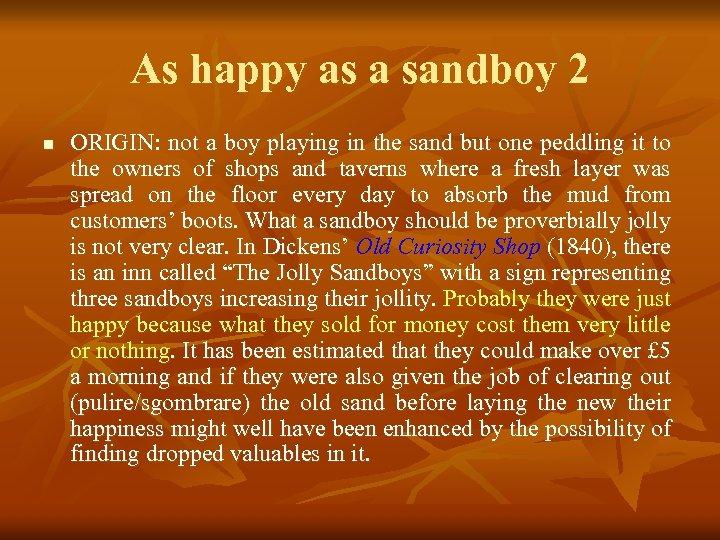 As happy as a sandboy 2 n ORIGIN: not a boy playing in the