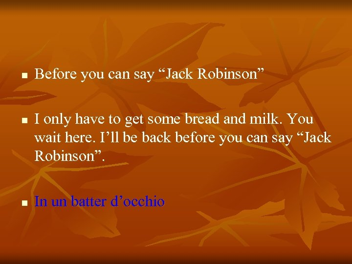 """n n n Before you can say """"Jack Robinson"""" I only have to get"""