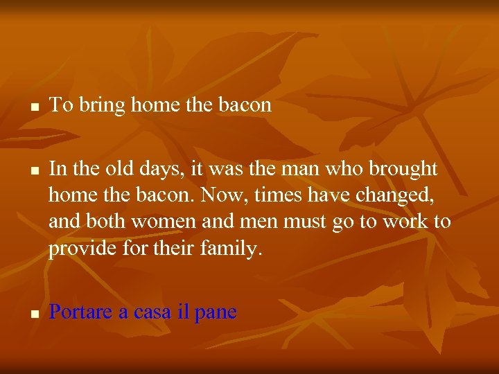 n n n To bring home the bacon In the old days, it was
