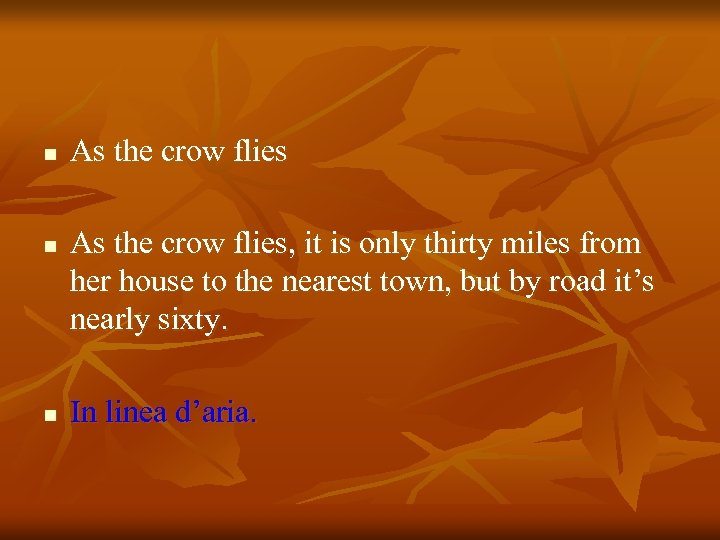 n n n As the crow flies, it is only thirty miles from her