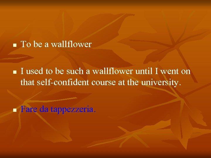 n n n To be a wallflower I used to be such a wallflower