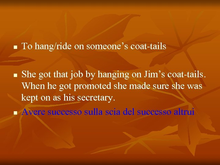 n n n To hang/ride on someone's coat-tails She got that job by hanging