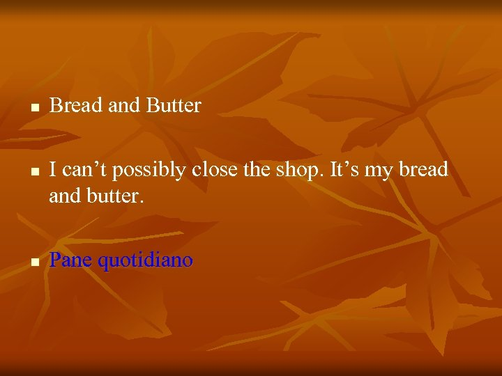 n n n Bread and Butter I can't possibly close the shop. It's my