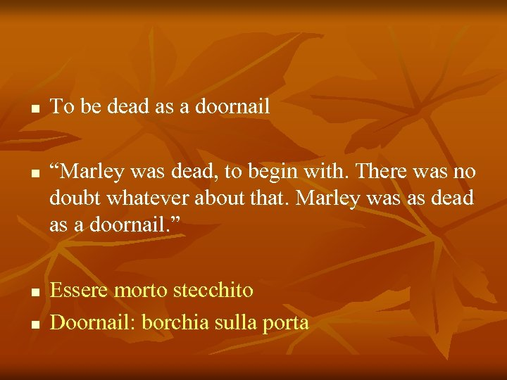 """n n To be dead as a doornail """"Marley was dead, to begin with."""