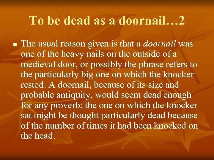 To be dead as a doornail… 2 n The usual reason given is that