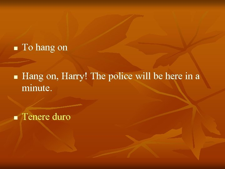 n n n To hang on Hang on, Harry! The police will be here