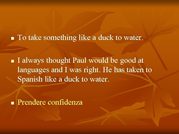 n n n To take something like a duck to water. I always thought