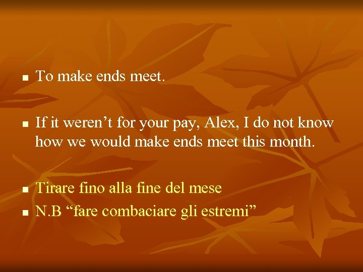 n n To make ends meet. If it weren't for your pay, Alex, I