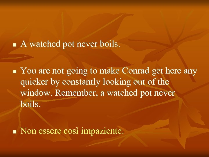 n n n A watched pot never boils. You are not going to make