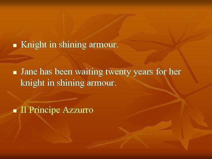 n n n Knight in shining armour. Jane has been waiting twenty years for
