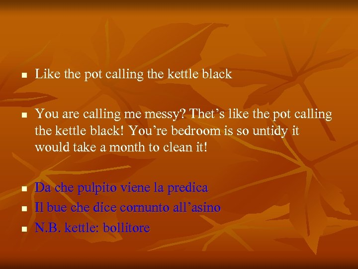 n n n Like the pot calling the kettle black You are calling me