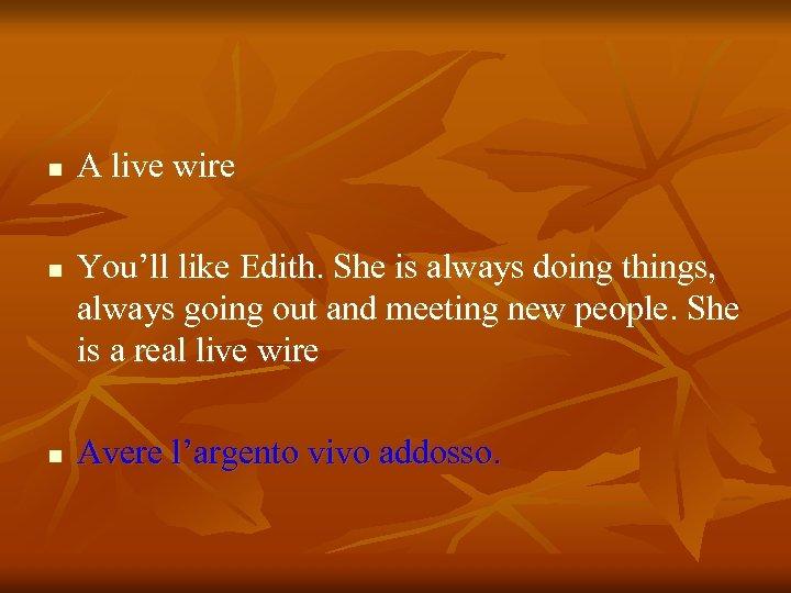 n n n A live wire You'll like Edith. She is always doing things,