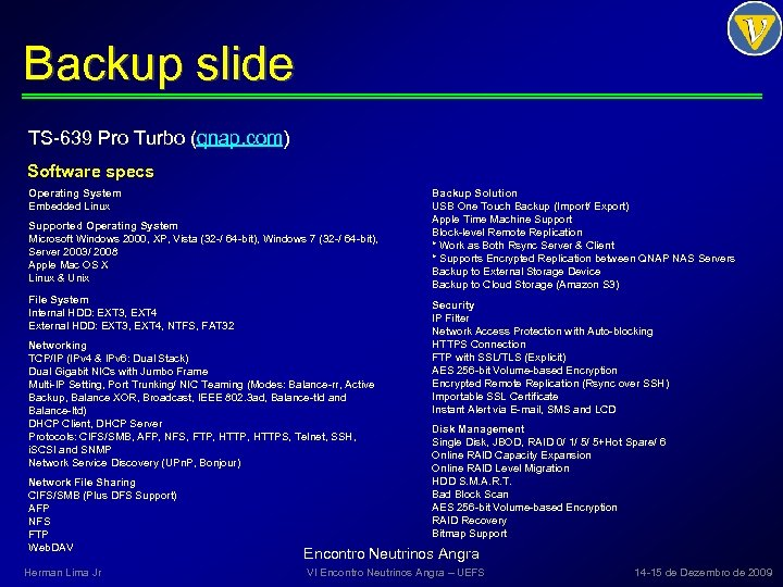 Backup slide TS-639 Pro Turbo (qnap. com) Software specs Operating System Embedded Linux Supported