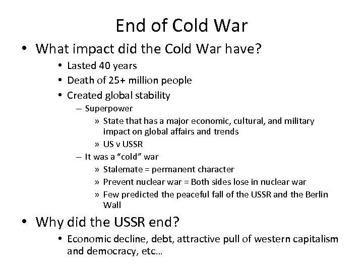 End of Cold War • What impact did the Cold War have? • Lasted