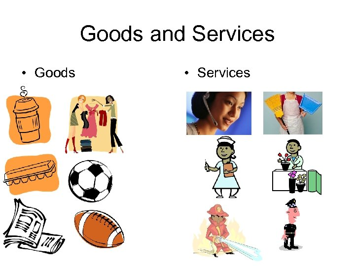 Goods and Services • Goods • Services