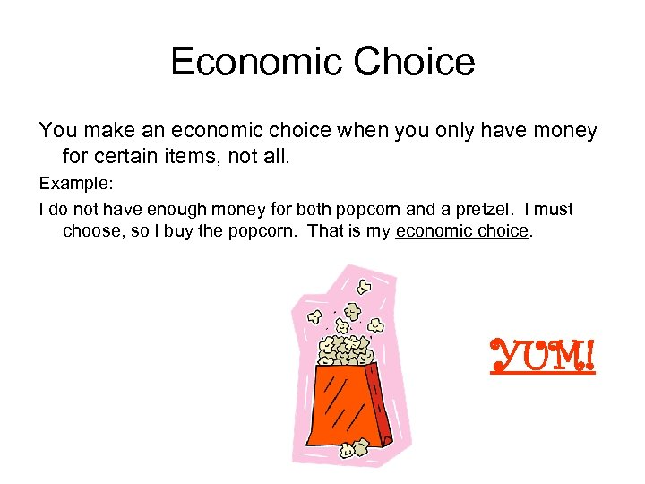 Economic Choice You make an economic choice when you only have money for certain