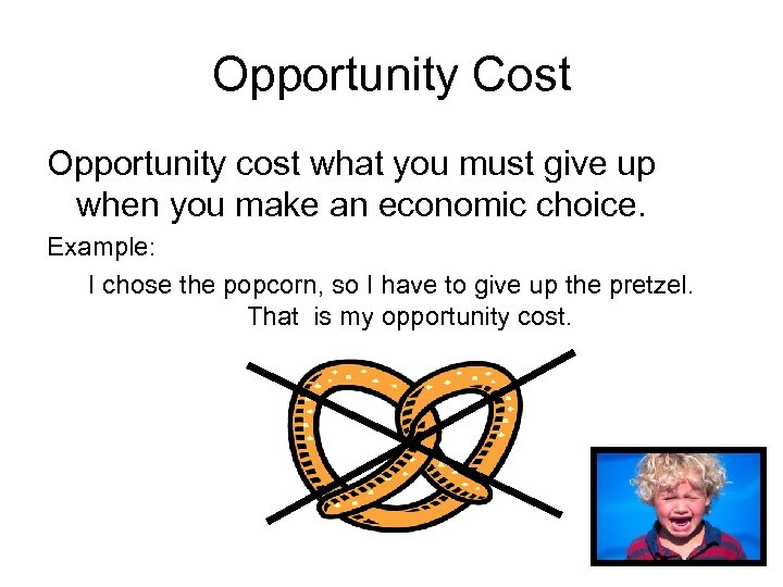 Opportunity Cost Opportunity cost what you must give up when you make an economic