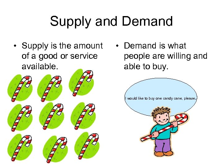 Supply and Demand • Supply is the amount of a good or service available.