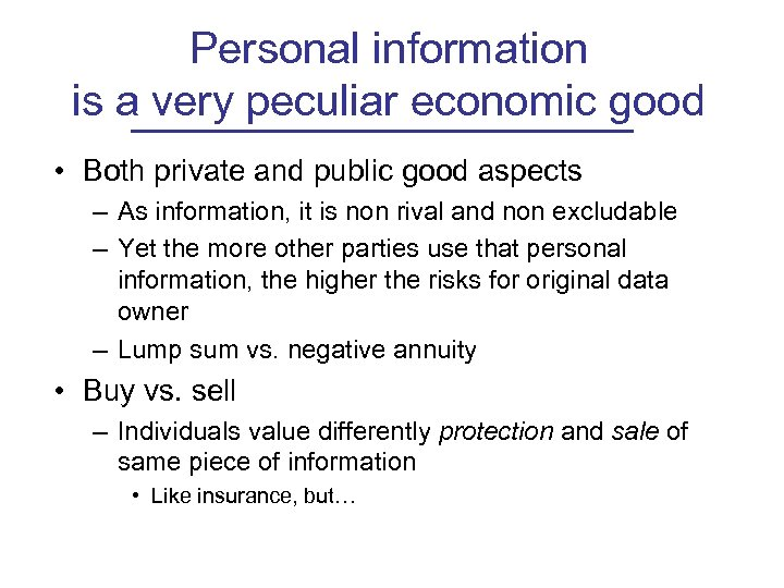 Personal information is a very peculiar economic good • Both private and public good