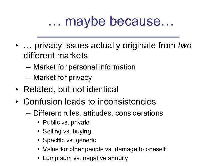 … maybe because… • … privacy issues actually originate from two different markets –