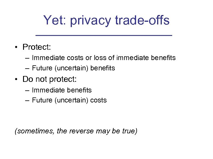 Yet: privacy trade-offs • Protect: – Immediate costs or loss of immediate benefits –