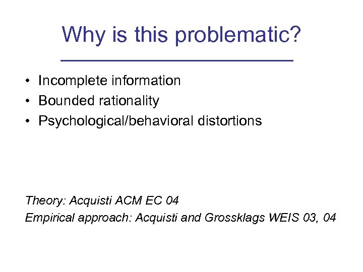 Why is this problematic? • Incomplete information • Bounded rationality • Psychological/behavioral distortions Theory: