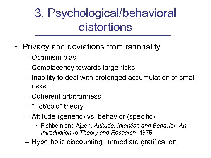 3. Psychological/behavioral distortions • Privacy and deviations from rationality – Optimism bias – Complacency