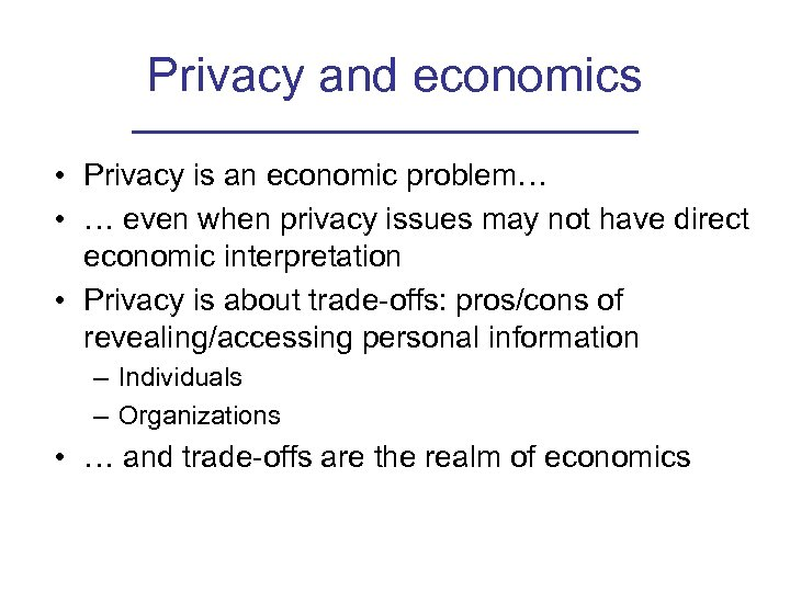 Privacy and economics • Privacy is an economic problem… • … even when privacy