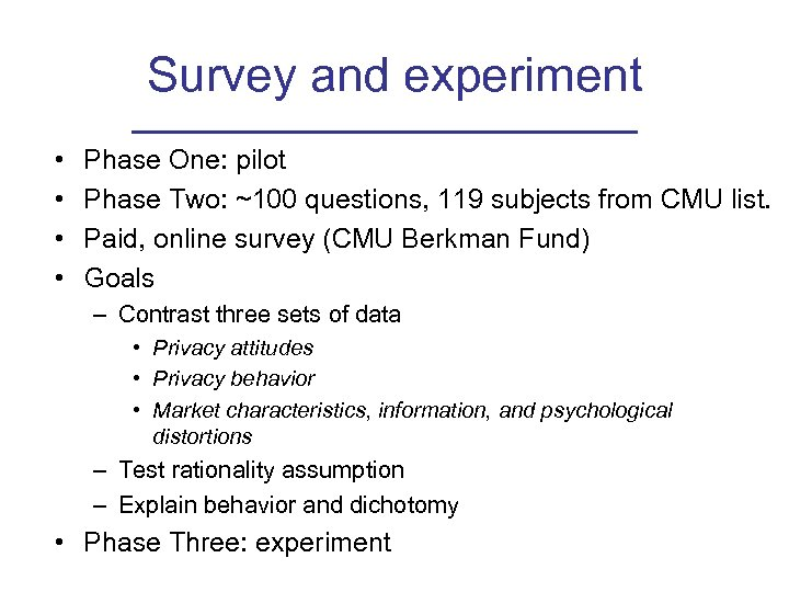Survey and experiment • • Phase One: pilot Phase Two: ~100 questions, 119 subjects