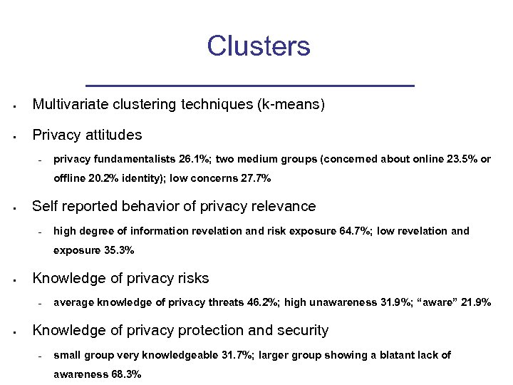 Clusters • Multivariate clustering techniques (k-means) • Privacy attitudes – privacy fundamentalists 26. 1%;