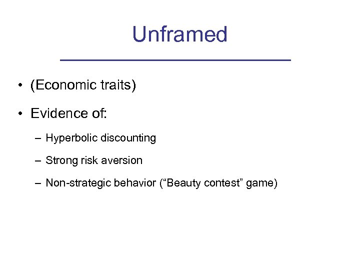 Unframed • (Economic traits) • Evidence of: – Hyperbolic discounting – Strong risk aversion